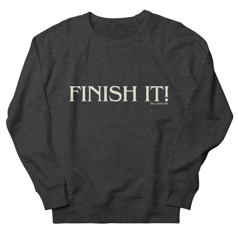 Finish It! Podcast Logo Women's French Terry Sweatshirt by Finish It! Podcast Merchzone