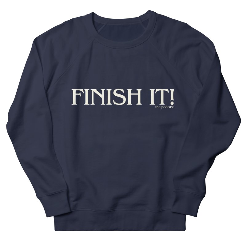 Finish It! Podcast Logo Women's French Terry Sweatshirt by Finish It! Podcast Merchzone
