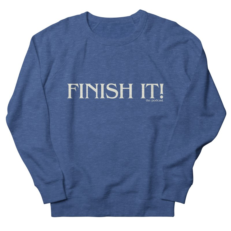 Finish It! Podcast Logo Men's French Terry Sweatshirt by Finish It! Podcast Merchzone