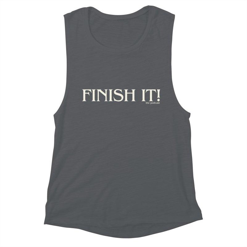 Finish It! Podcast Logo Women's Muscle Tank by Finish It! Podcast Merchzone