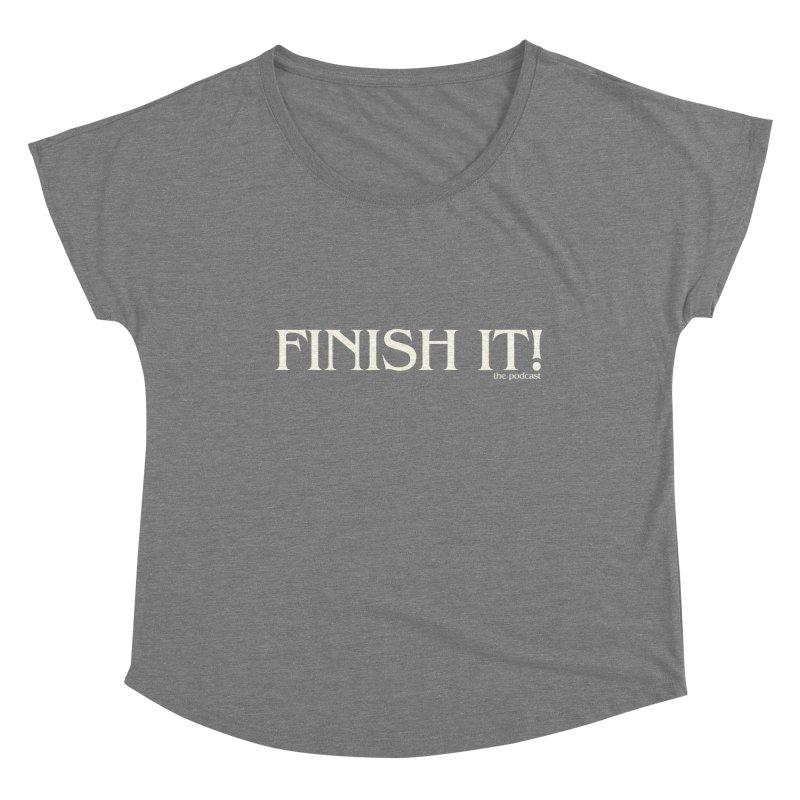 Finish It! Podcast Logo Women's Dolman Scoop Neck by Finish It! Podcast Merchzone
