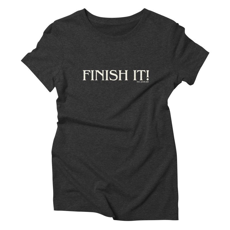 Finish It! Podcast Logo Women's Triblend T-Shirt by Finish It! Podcast Merchzone