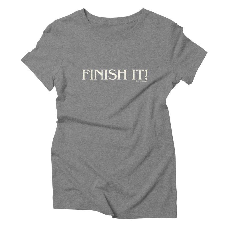 Finish It! Podcast Logo Women's Triblend T-Shirt by Finish It! Podcast Merchzone