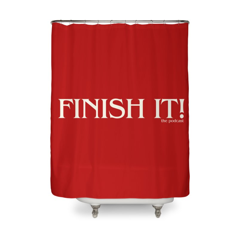 Finish It! Podcast Logo Home Shower Curtain by Finish It! Podcast Merchzone