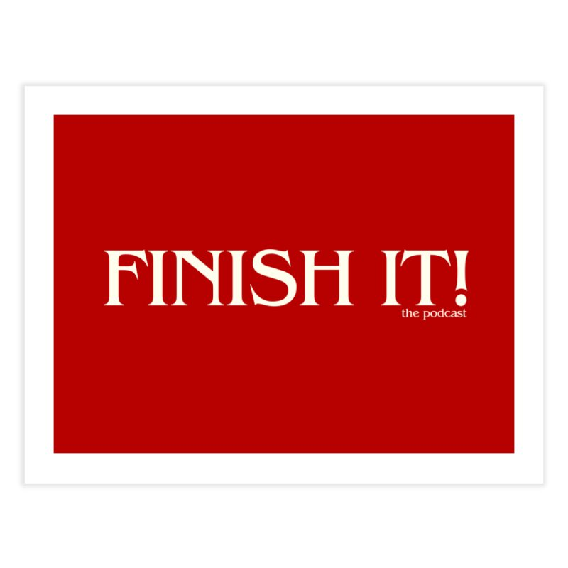 Finish It! Podcast Logo Home Fine Art Print by Finish It! Podcast Merchzone