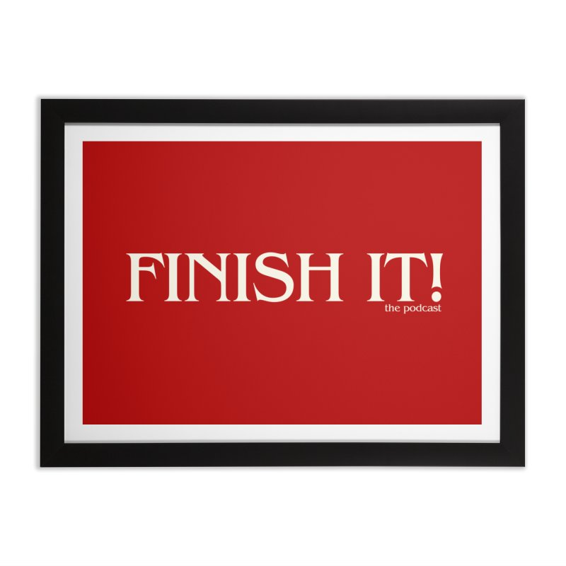 Finish It! Podcast Logo Home Framed Fine Art Print by Finish It! Podcast Merchzone