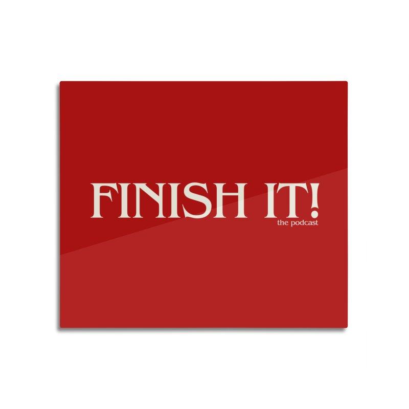 Finish It! Podcast Logo Home Mounted Aluminum Print by Finish It! Podcast Merchzone
