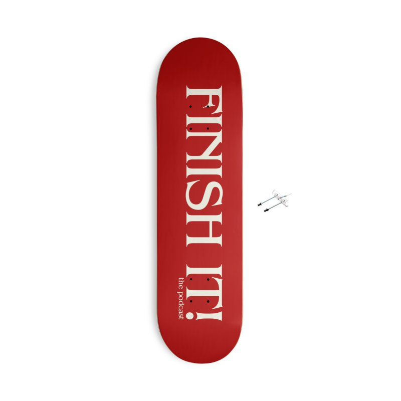 Finish It! Podcast Logo Accessories With Hanging Hardware Skateboard by Finish It! Podcast Merchzone