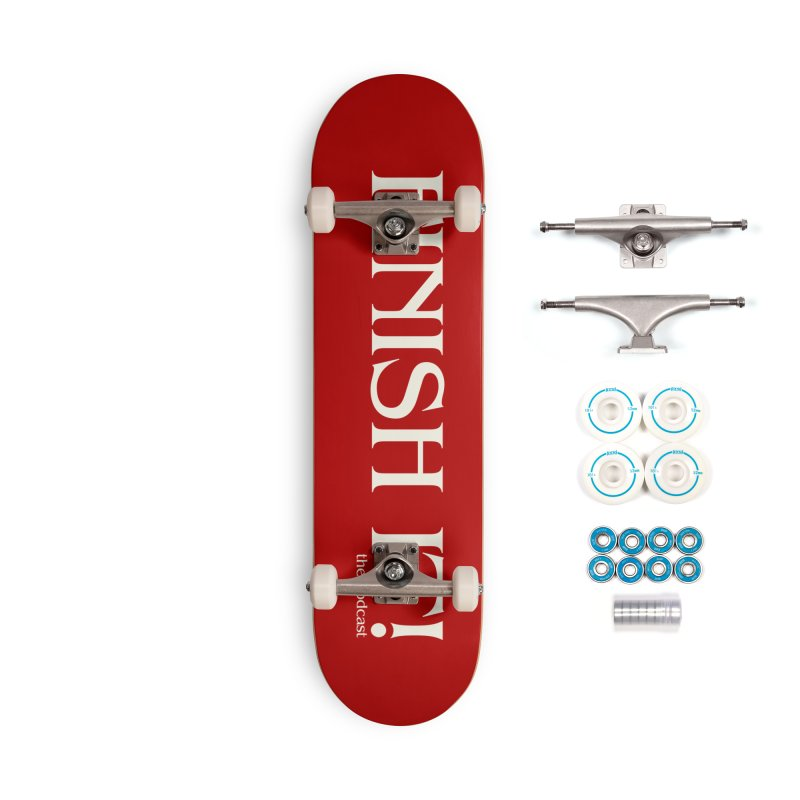 Finish It! Podcast Logo Accessories Complete - Basic Skateboard by Finish It! Podcast Merchzone
