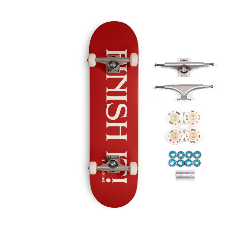 Finish It! Podcast Logo Accessories Complete - Premium Skateboard by Finish It! Podcast Merchzone