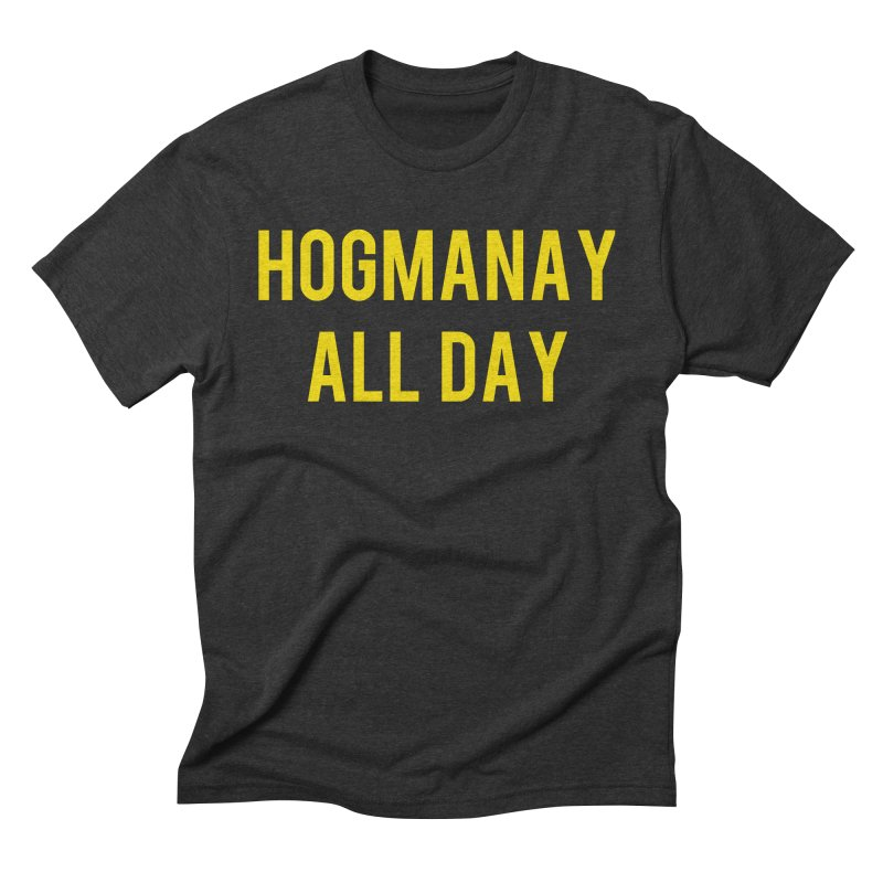 Hogmanay All Day Men's Triblend T-Shirt by Finish It! Podcast Merchzone