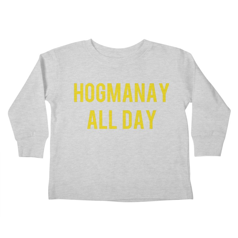 Hogmanay All Day Kids Toddler Longsleeve T-Shirt by Finish It! Podcast Merchzone