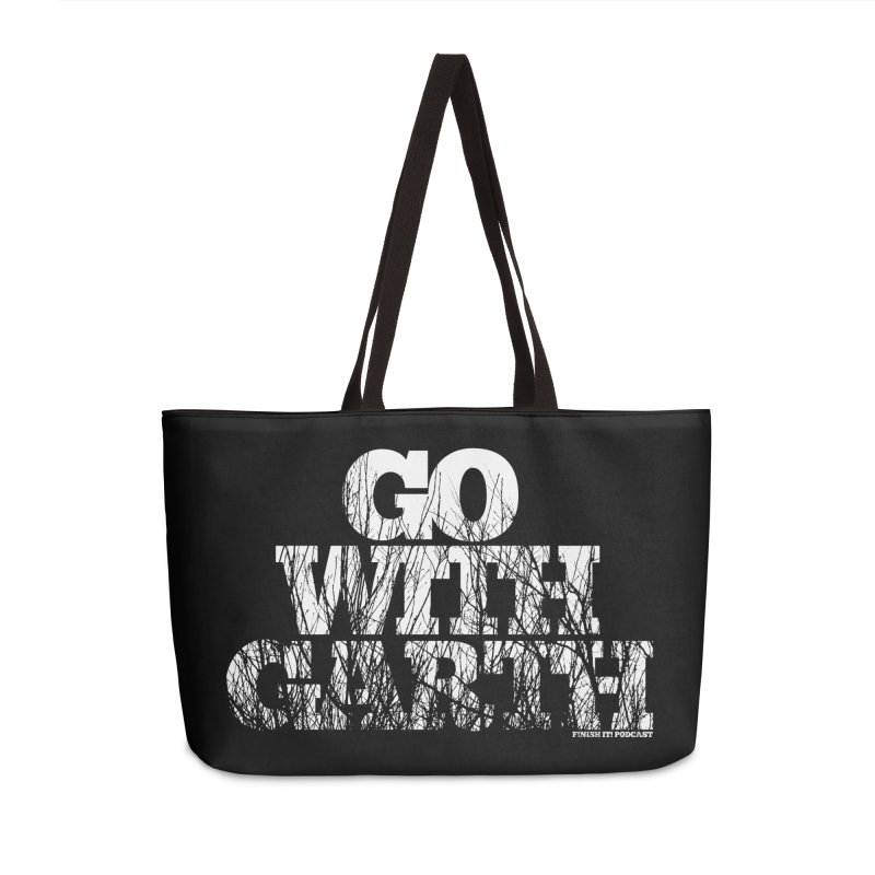 Go With Garth Accessories Weekender Bag Bag by Finish It! Podcast Merchzone