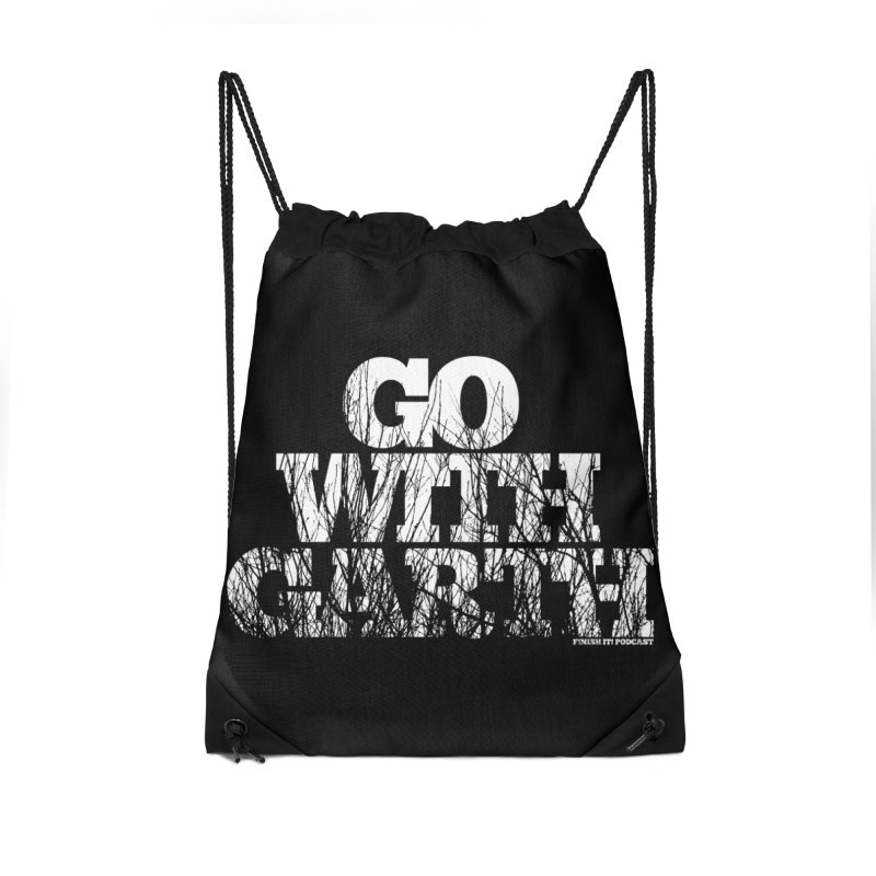 Go With Garth Accessories Drawstring Bag Bag by Finish It! Podcast Merchzone