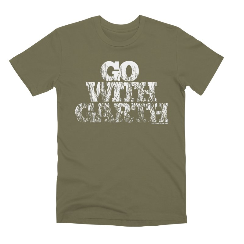 Go With Garth Men's T-Shirt by Finish It! Podcast Merchzone