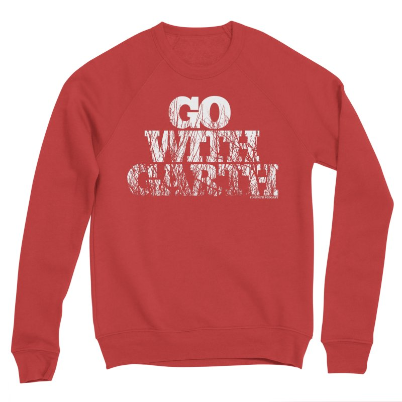 Go With Garth Men's Sponge Fleece Sweatshirt by Finish It! Podcast Merchzone