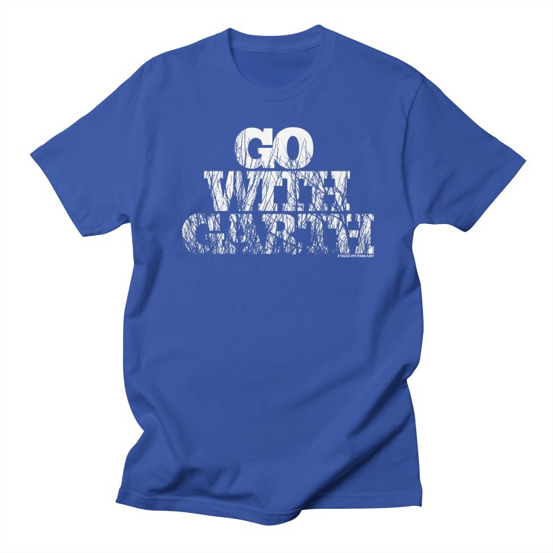 Go With Garth Women's Regular Unisex T-Shirt by Finish It! Podcast Merchzone