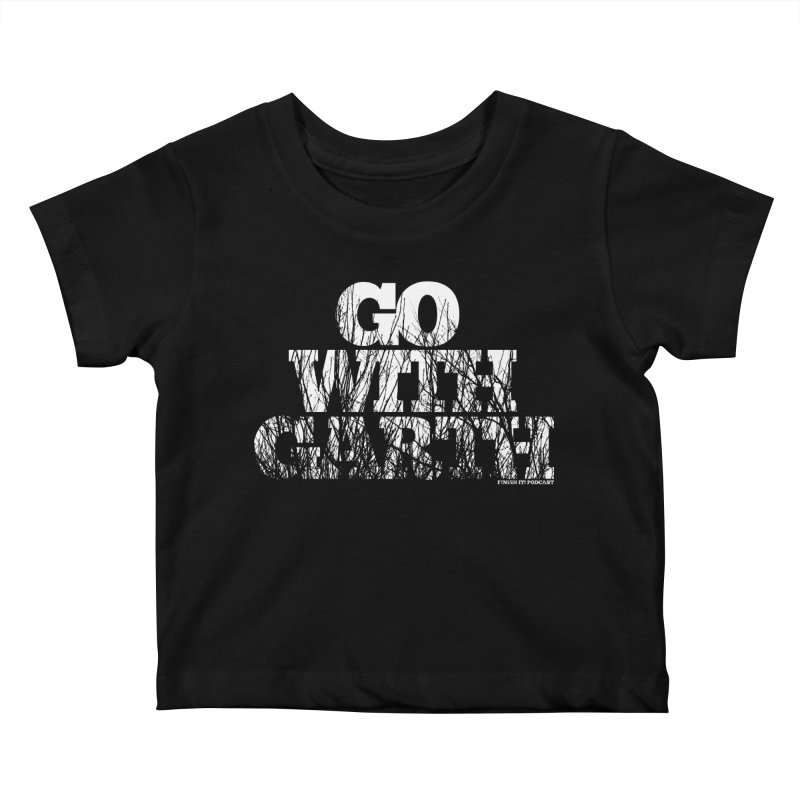 Go With Garth Kids Baby T-Shirt by Finish It! Podcast Merchzone