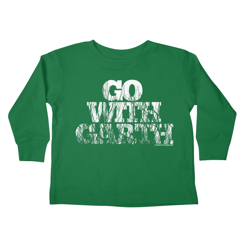 Go With Garth Kids Toddler Longsleeve T-Shirt by Finish It! Podcast Merchzone