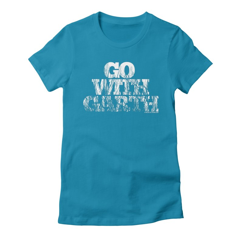 Go With Garth Women's Fitted T-Shirt by Finish It! Podcast Merchzone