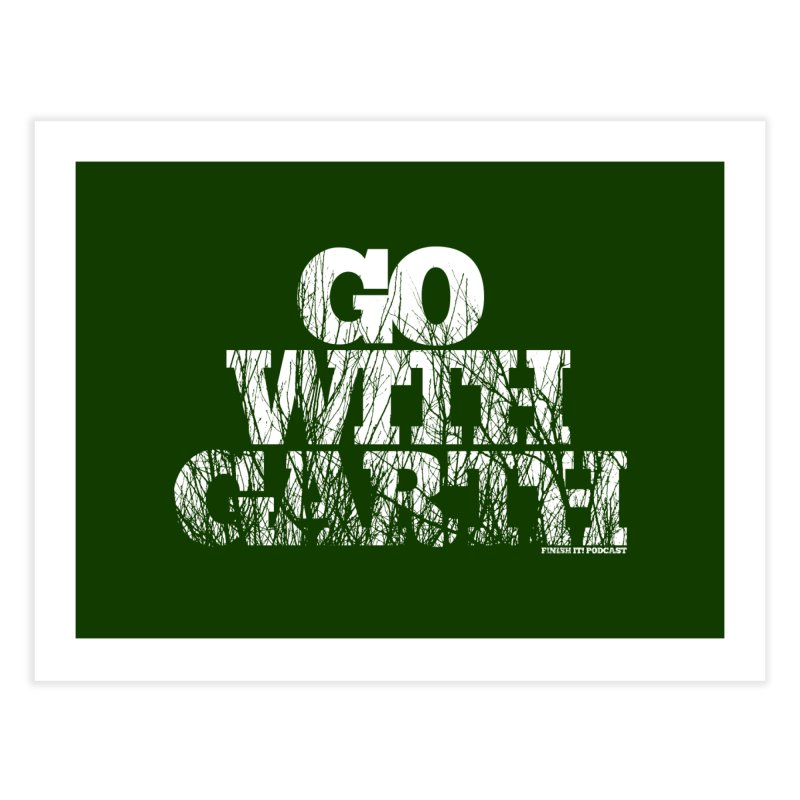 Go With Garth Home Fine Art Print by Finish It! Podcast Merchzone