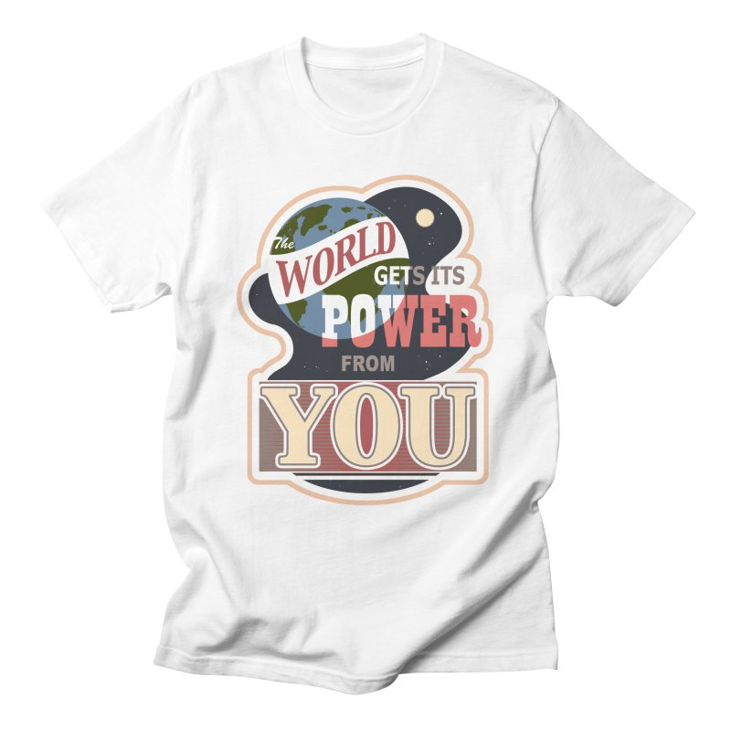 The World Gets It's Power From You Men's T-Shirt by fireawaymarmotproductions's Artist Shop