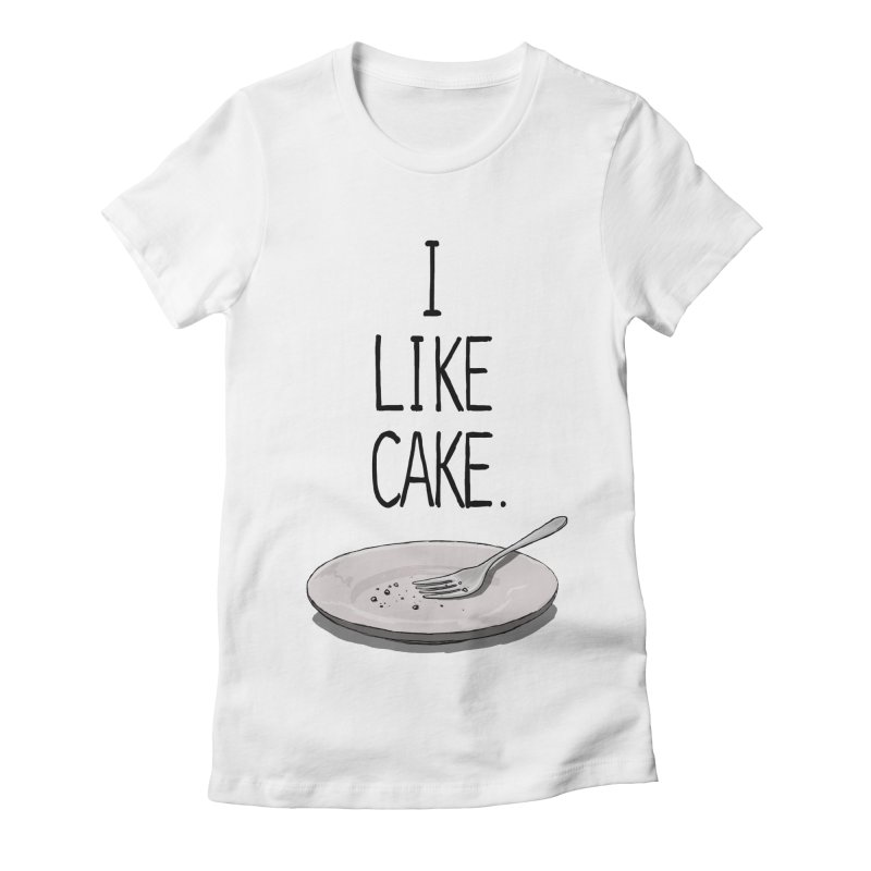 I LIKE CAKE Women's Fitted T-Shirt by fireawaymarmotproductions's Artist Shop