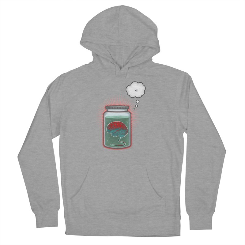 Just Because I'm a Brain In a Jar Doesn't Mean We Can't Be Friends Women's Pullover Hoody by fireawaymarmotproductions's Artist Shop