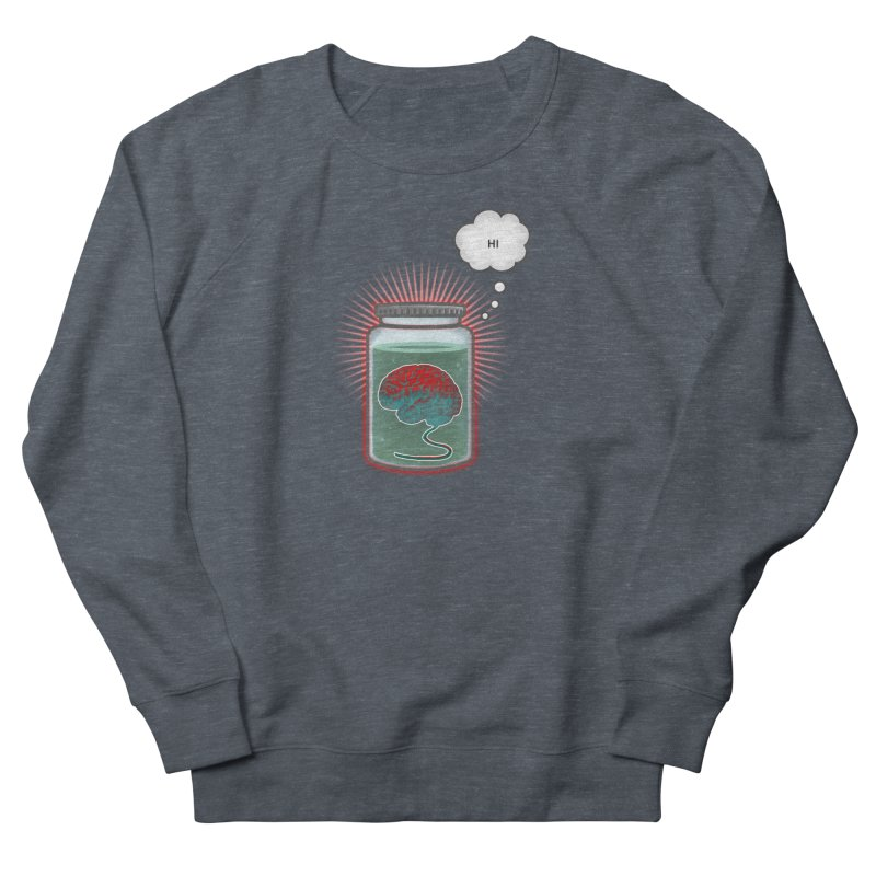 Just Because I'm a Brain In a Jar Doesn't Mean We Can't Be Friends Men's Sweatshirt by fireawaymarmotproductions's Artist Shop