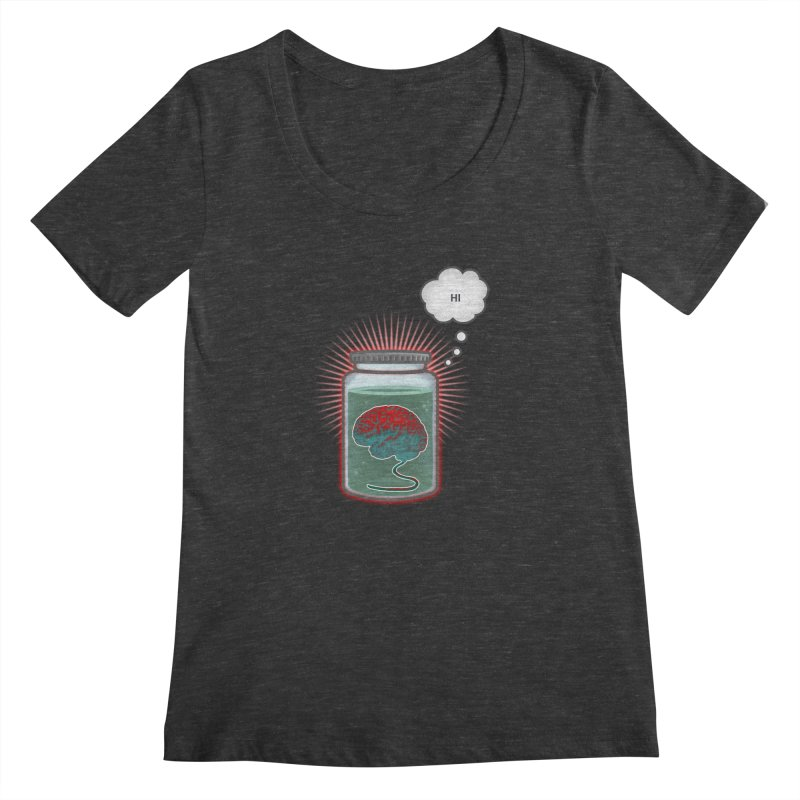 Just Because I'm a Brain In a Jar Doesn't Mean We Can't Be Friends Women's Scoopneck by fireawaymarmotproductions's Artist Shop
