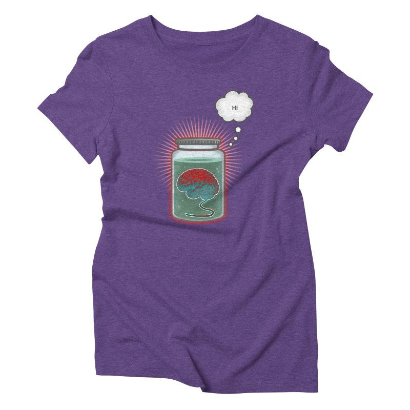 Just Because I'm a Brain In a Jar Doesn't Mean We Can't Be Friends Women's Triblend T-Shirt by fireawaymarmotproductions's Artist Shop