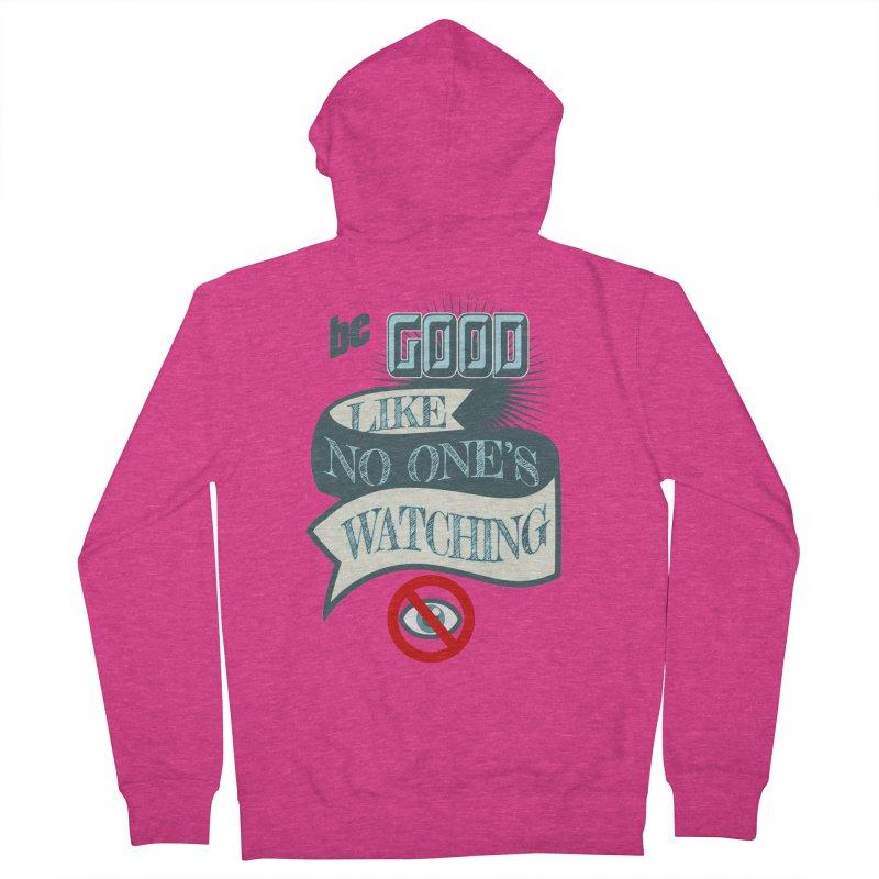 Be Good Like Nobody's Watching Women's Zip-Up Hoody by fireawaymarmotproductions's Artist Shop
