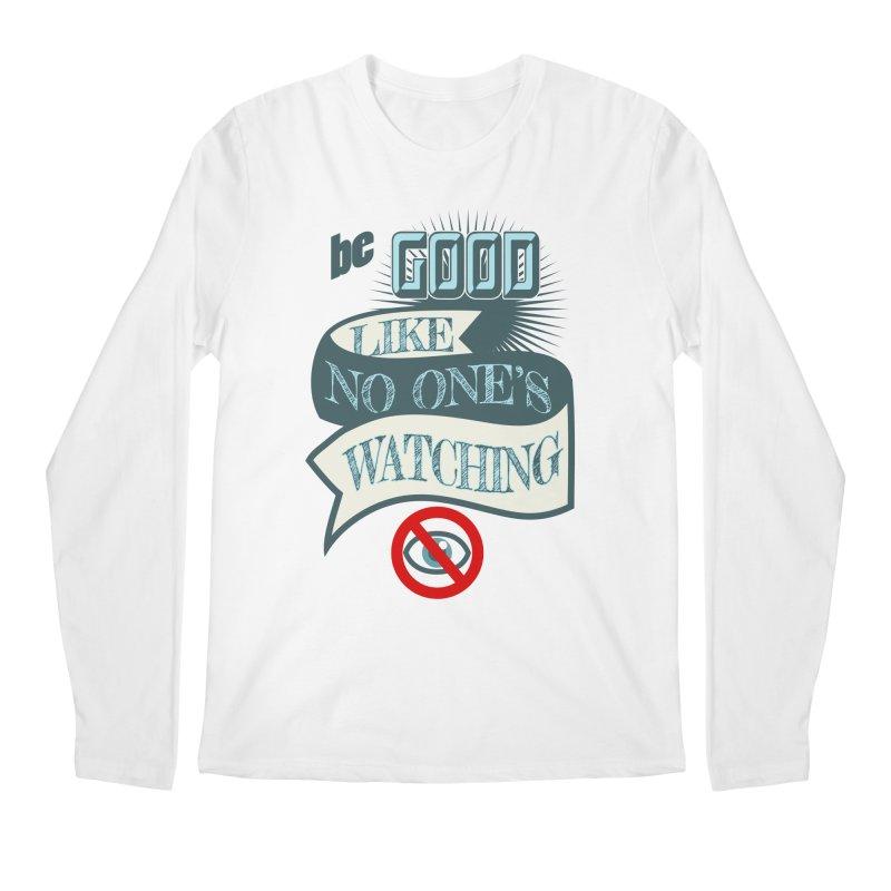 Be Good Like Nobody's Watching Men's Longsleeve T-Shirt by fireawaymarmotproductions's Artist Shop