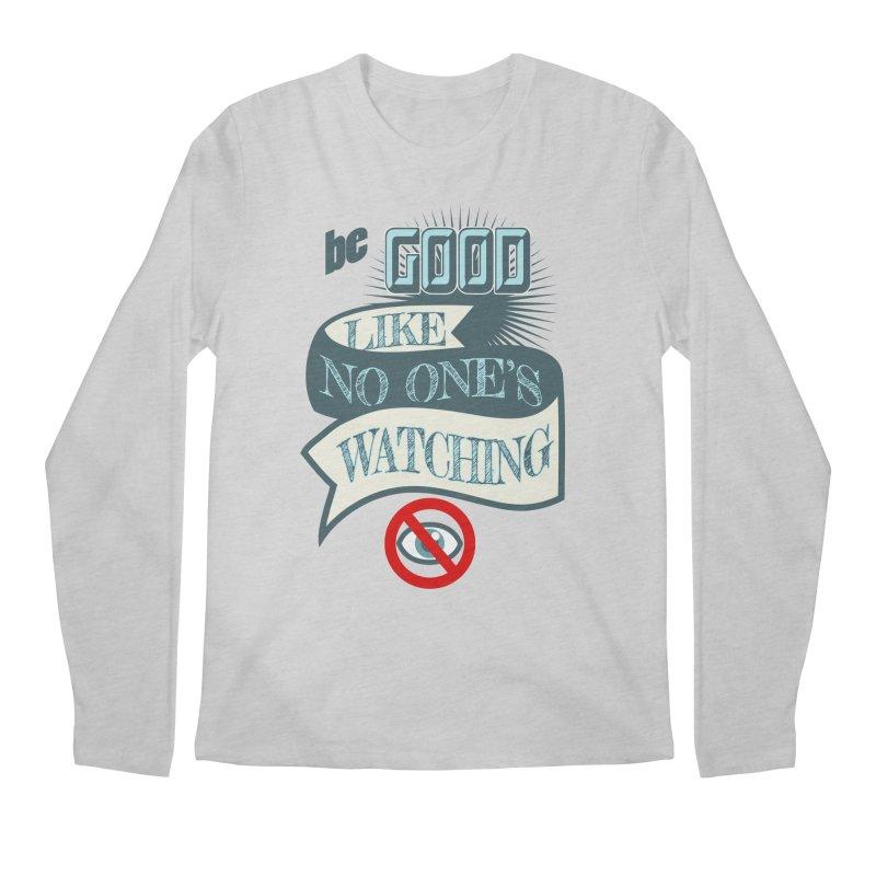 Be Good Like Nobody's Watching Men's Regular Longsleeve T-Shirt by fireawaymarmotproductions's Artist Shop