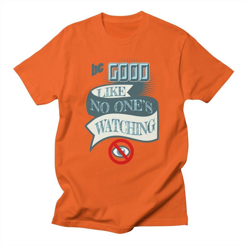 Be Good Like Nobody's Watching Men's T-shirt by fireawaymarmotproductions's Artist Shop