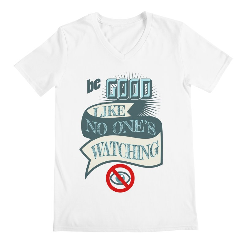 Be Good Like Nobody's Watching Men's V-Neck by fireawaymarmotproductions's Artist Shop