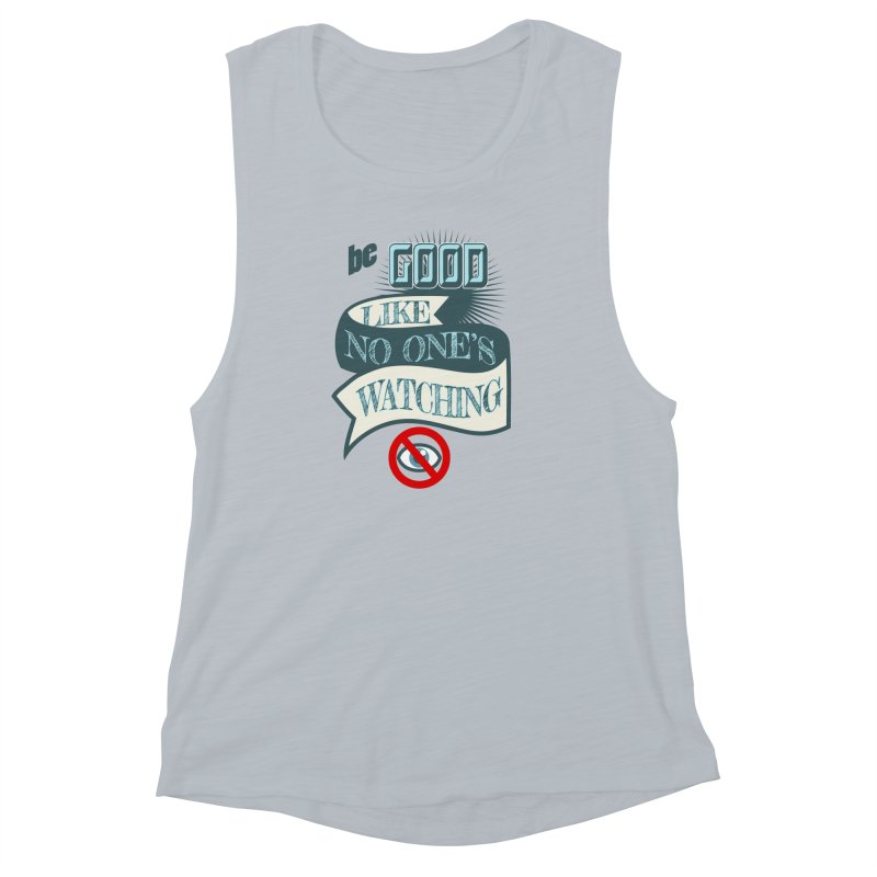 Be Good Like Nobody's Watching Women's Muscle Tank by fireawaymarmotproductions's Artist Shop