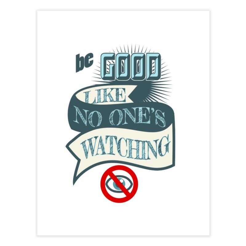 Be Good Like Nobody's Watching Home Fine Art Print by fireawaymarmotproductions's Artist Shop