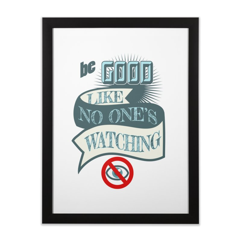 Be Good Like Nobody's Watching   by fireawaymarmotproductions's Artist Shop