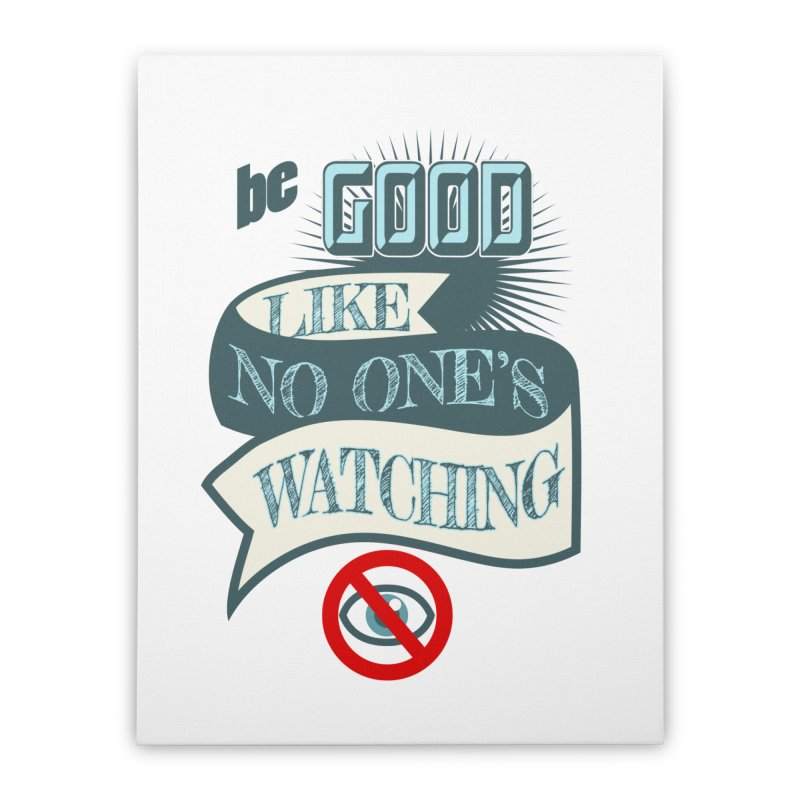 Be Good Like Nobody's Watching Home Stretched Canvas by fireawaymarmotproductions's Artist Shop