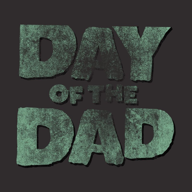 Day of the Dad Men's T-Shirt by Fisheyedboy's Shop