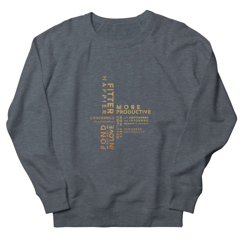 Fitter Happier (Gold type) Men's French Terry Sweatshirt by fitterhappierdesign's Artist Shop