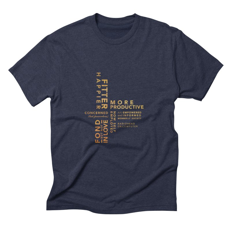Fitter Happier (Gold type) Men's Triblend T-Shirt by fitterhappierdesign's Artist Shop