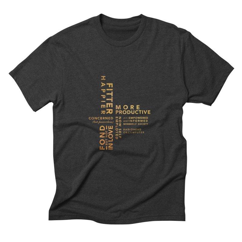 Fitter Happier (Gold type) Men's Triblend T-Shirt by fitterhappierdesign's Artist Shop