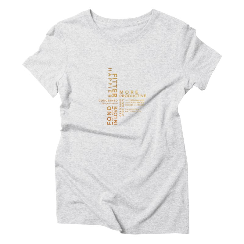 Fitter Happier (Gold type) Women's T-Shirt by fitterhappierdesign's Artist Shop