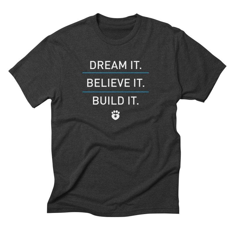 DREAM IT. BELIEVE IT. BUILD IT. Men's T-Shirt by Fix Chicago