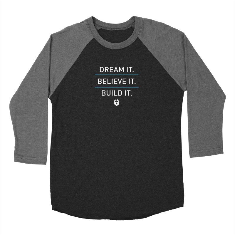 DREAM IT. BELIEVE IT. BUILD IT. Women's Longsleeve T-Shirt by Fix Chicago