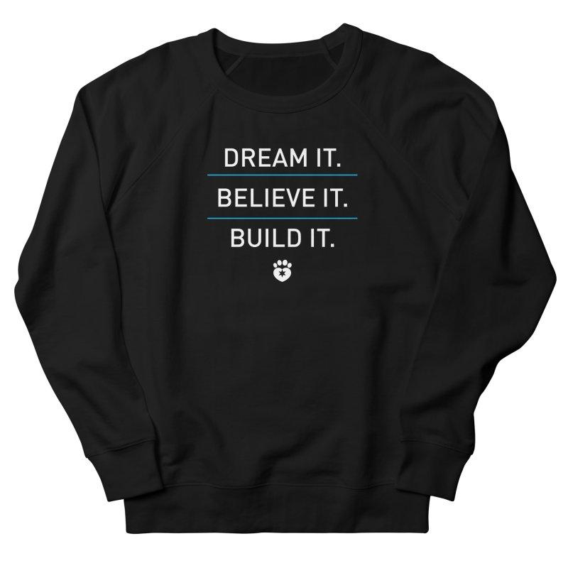 DREAM IT. BELIEVE IT. BUILD IT. Women's Sweatshirt by Fix Chicago