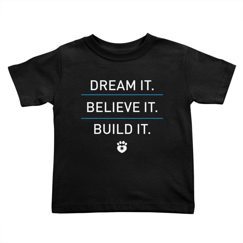 DREAM IT. BELIEVE IT. BUILD IT. Kids Toddler T-Shirt by Fix Chicago