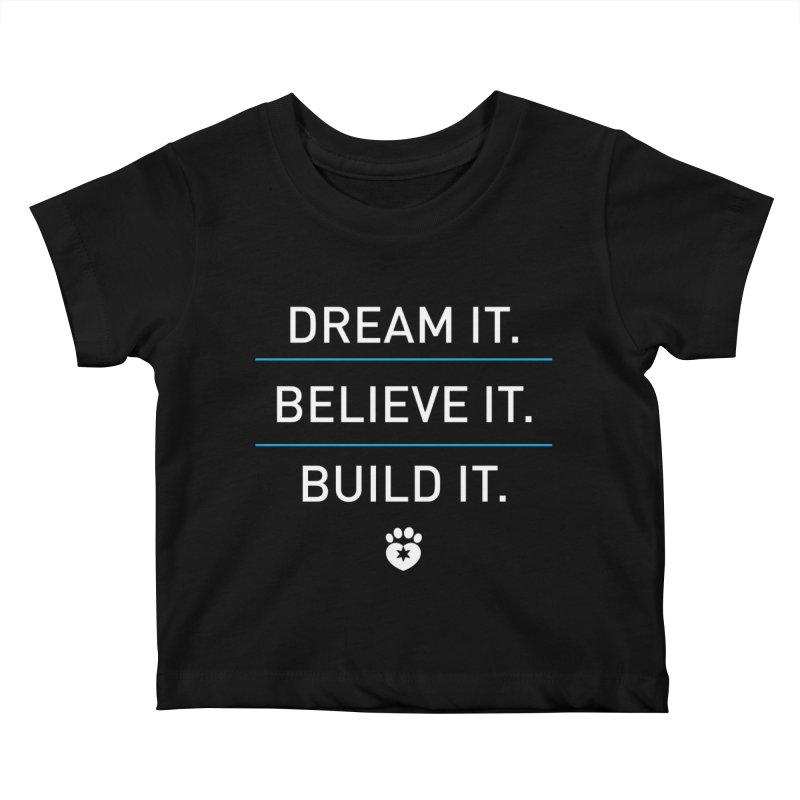 DREAM IT. BELIEVE IT. BUILD IT. Kids Baby T-Shirt by Fix Chicago
